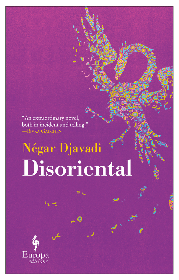 Negar Djavadi, Disoriental Translated from the French by Tina Kover